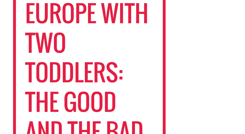 Summer in Europe with Two Toddlers: The Good and The Not so Good