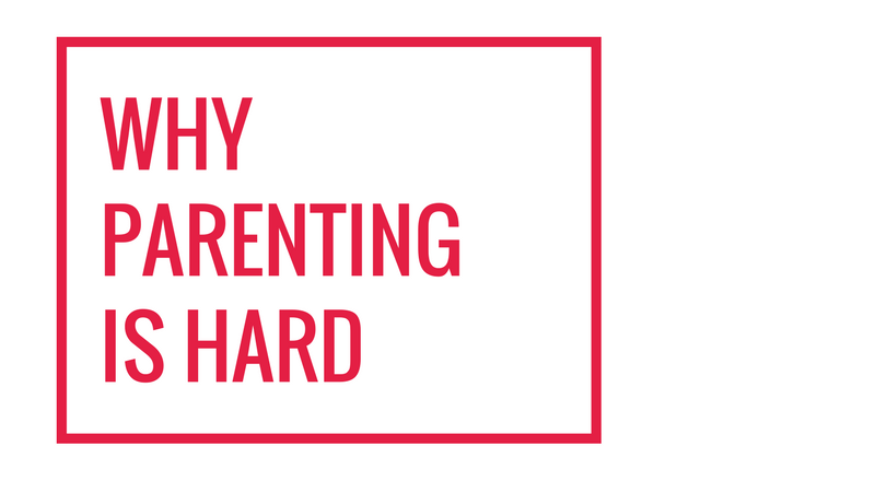 Why Parenting is Hard